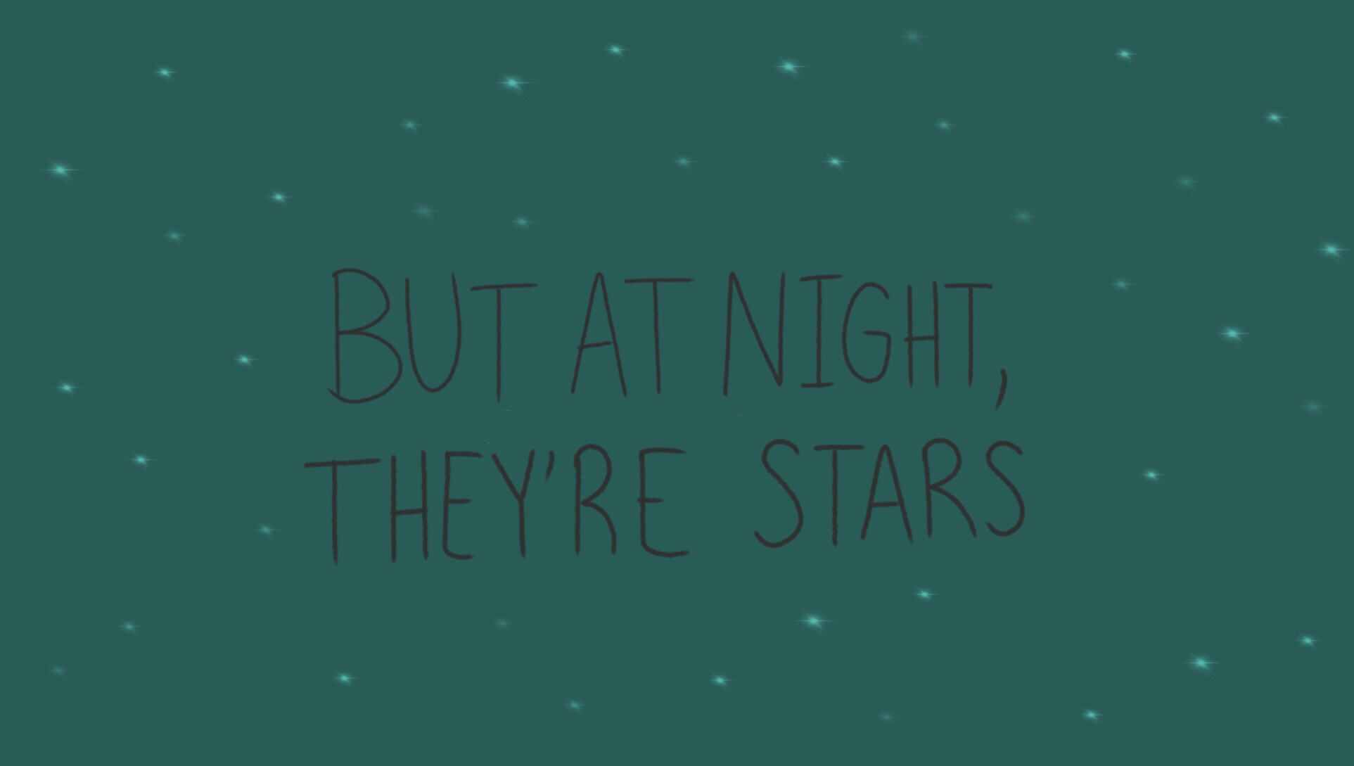 "Stars against dark green background with the caption ""but at night, they're stars""."